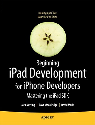 Beginning IPAD Development for IPhone Developers By Nutting, Jack/ Wooldridge, Dave/ Mark, Dave